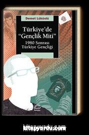 Türkiye'de Gençlik Miti & 1980 Sonrası Türkiye Gençliği