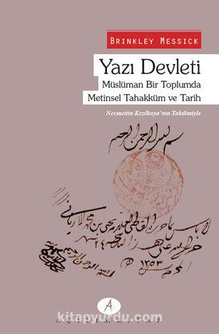 Yazı Devleti - Müslüman Bir Toplumda Metinsel Tahakküm ve Tarih - Brinkley Messick pdf epub