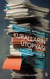 Kuralların Ütopyası - Teknoloji, Aptallık ve Bürokrasinin Gizli Zevkleri Üzerine