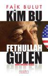 Kim Bu Fethullah Gülen Dünü Bugünü Hedefi