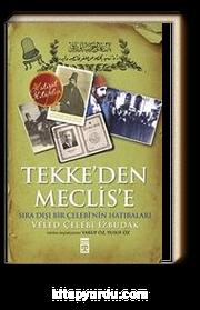 Tekke'den Meclise & Sıra Dışı Bir Çelebi'nin Anıları