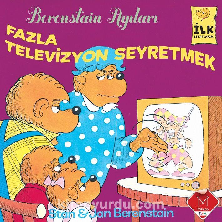 Fazla Televizyon Seyretmek / Berenstain Ayıları İlk Okuma Kitaplarım