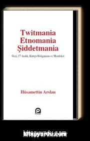 Twitmania Etnomania Şiddetmania & Gezi,17 Aralık Kürtçü Holiganizm ve Memleket