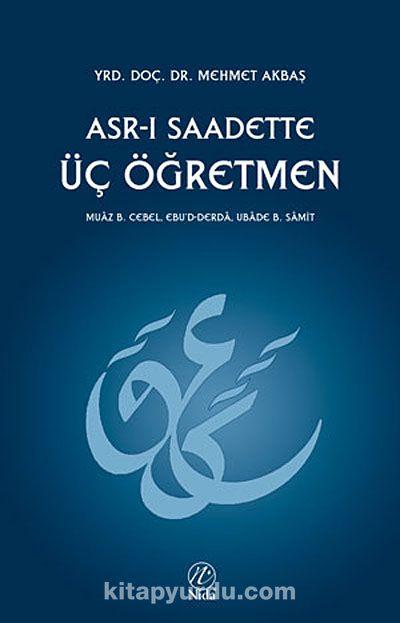 Asr-ı Saadette Üç ÖğretmenMuaz B. Cebel - Eb'd-Derda - Ubade B. Samit