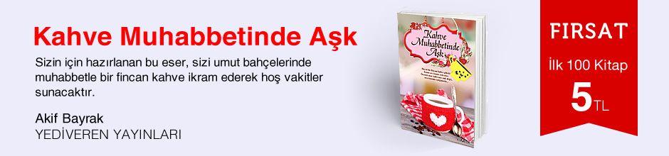 Fırsat ilk 100 kitap 5 TL - Akif Bayrak - Kahve Muhabbetinde Aşk