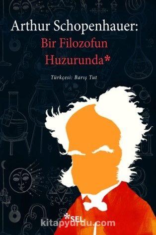 Arthur Schopenhauer: Bir Filozofun Huzurunda Söyleşiler, Portreler, Şiirler