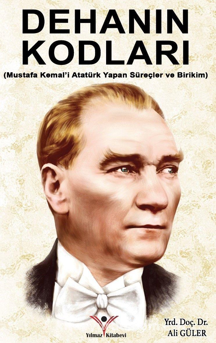 Dehanın KodlarıMustafa Kemal'i Atatürk Yapan Süreçler ve Birikim