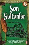 Son Sultanlar / Osmanlı Günlükleri -6