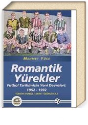 Romantik Yürekler & Futbol Tarihimizin Yeni Devreleri: 1952-1992 Türkiye Futbol Tarihi 3. Cilt