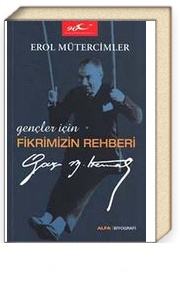 Gençler İçin Fikrimizin Rehberi Gazi Mustafa Kemal