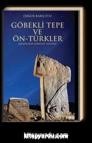 Göbekli Tepe ve Ön-Türkler & Şamanların Gökyüzü Tapınağı