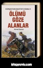 Kürşad'dan Mustafa Kemal'e Ölümü Göze Alanlar