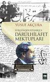 Darülhilafet Mektupları & Sürgünden İstanbul'a