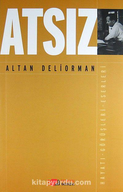 AtsızHayatı - Görüşleri - Eserleri - Altan Deliorman pdf epub