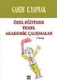 Özel Eğitimde Temel Akademik Çalışmalar (2. Kitap)