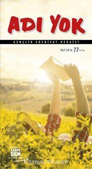 Adı Yok Sayı:77 Yaz 2016 / Mevsimlik Gençlik Edebiyat Dergisi