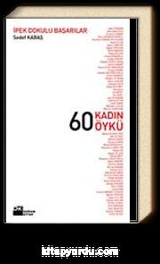 60 Kadın 60 Öykü / İpek Dokulu Başarılar