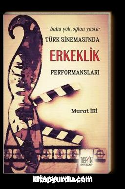 Baba Yok, Oğlan Yasta: Türk Sineması'nda Erkeklik Performansları
