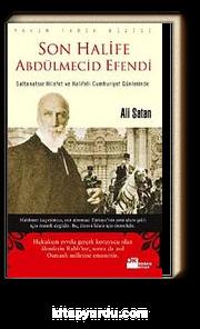 Son Halife Abdülmecid Efendi & Saltanatsız Hilafet ve Halifeli Cumhuriyet Günlerinde