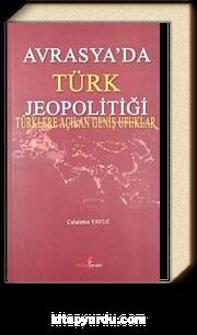 Avrasya'da Türk Jeopolitiği & Türklere Açılan Geniş Ufuklar
