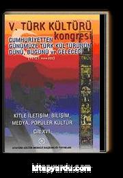V. Türk Kültürü Kongresi & Cumhuriyetten Günümüze Türk Kültürünün Dünü, Bugünü ve Geleceği (17-21 Aralık) (Cilt XVI)