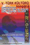 V. Türk Kültürü Kongresi  & Cumhuriyetten Günümüze Türk Kültürünün Dünü, Bugünü ve Geleceği (17-21 Aralık) Mimari ve Çevre Kültürü Cilt-VIII
