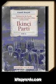 İkinci Parti & Türkiye'de İki Partili Siyasi Sistemin Kuruluş Yılları ( 1945-1950 ) Cilt 1