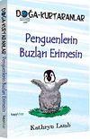 Penguenlerin Buzları Erimesin & Doğa Kurtaranlar