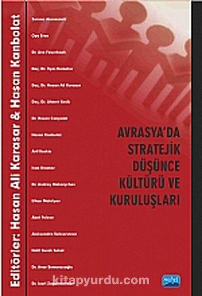 Avrasya'da Stratejik Düşünce Kültürü ve Kuruluşları - Hasan Kanbolat pdf epub