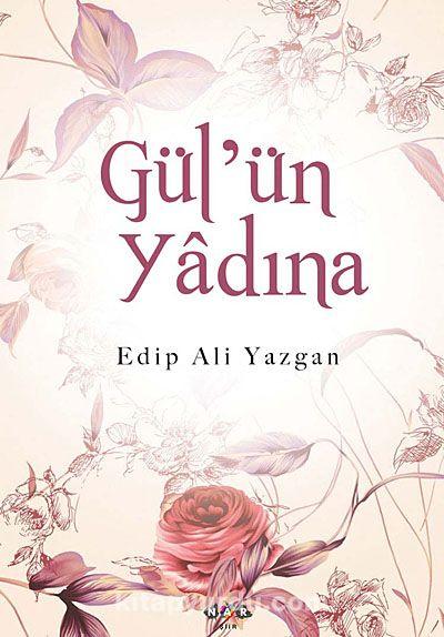 Gül'ün Yadına - Edip Ali Yazgan pdf epub