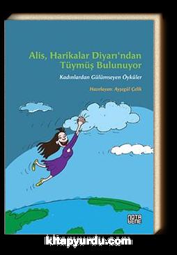 Alis, Harikalar Diyarı'ndan Tüymüş Bulunuyor & Kadınlardan Gülümseyen Öyküler