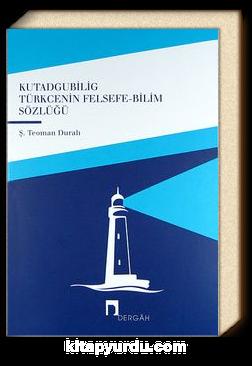 Kutadgubilig Türkcenin Felsefe-Bilim Sözlüğü