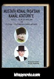 Mustafa Kemal Paşa'dan Kamal Atatürk'e & Gizli - Açık Planları ve Tutan - Tutmayan İnkılapları