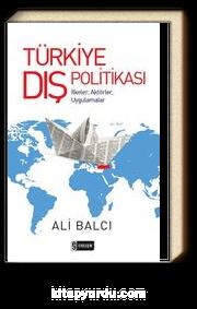 Türkiye Dış Politikası & İlkeler, Aktörler, Uygulamalar