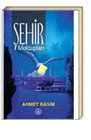 Şehir Mektupları/Ahmet Rasim