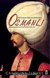Rüyadan İmparatorluğa Osmanlı / Osmanlı İmparatorluğu'nun Öyküsü 1300-1923 (Ciltli)