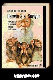 Darwin Sizi Seviyor & Doğal Seçilim ve Dünyanın Yeniden Büyülenmesi