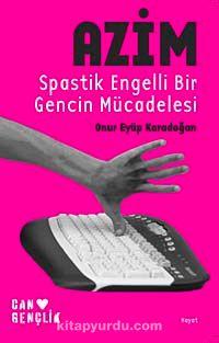 AzimSpastik Engelli Bir Gencin Mücadelesi - Onur Eyüp Karadoğan pdf epub