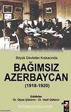 Büyük Devletler Kıskacında Bağımsız Azerbaycan (1918-1920)