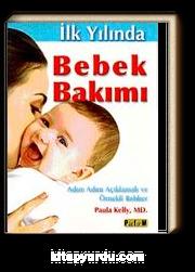 İlk Yılında Bebek Bakımı & Adım Adım Açıklamalı ve Örnekli Rehber