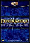 Fenerbahçe & Bir Tutkunun Tarihi