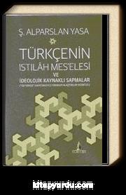 """Türkçenin Istılah Mes'elesi ve İdeolojik Kaynaklı Sapmalar & """"Öztürkçe"""" Dayatmasıyla Fransızcalaştırılan Resmi Dil"""