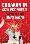 Erbakan'ın Gizli Pkk Zirvesi & Zirvenin Kilit İsmi İsmail Nacar