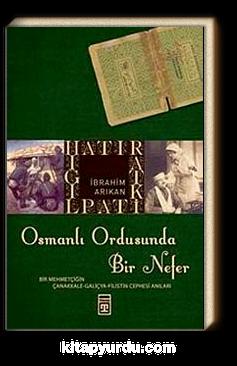 Osmanlı Ordusunda Bir Nefer & Bir Mehmetçiğin Çanakkale - Galiçya - Filistin Cephesi Anıları