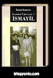 İsmayil / İstanbul Üçlemesi 1