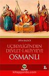 Osmanlı / Uçbeyliği'nden Devlet-i Aliyye'ye