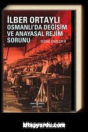 Osmanlıda Değişim ve Anayasal Rejim Sorunu (Seçme Eserleri II)