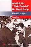 Atatürk'ün Fikir Fedaisi Dr. Reşit Galip