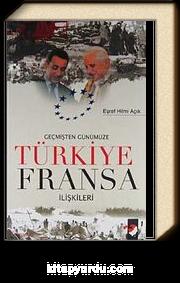 Geçmişten Günümüze Türkiye Fransa İlişkileri