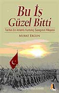 Bu İş Güzel BittiTarihin En Anlamlı Kurtuluş Savaşı Hikayesi - Murat Ergun pdf epub